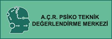 A.Ç.R. Psiko Teknik Değerlendirme Merkezi